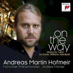On the Way: Works for Tuba by Duda, Williams, Szentpali by Duda ,   Williams ,   Szentpáli ;   Andreas Martin Hofmeir ,   Münchner Philharmoniker ,   Andrew Manze