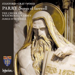 Parry: Songs of Farewell / Stanford / Gray / Wood by Parry ,   Stanford ,   Gray ,   Wood ;   Choir of Westminster Abbey ,   James O'Donnell
