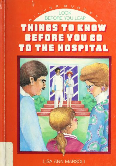 Things to know before you go to the hospital by Lisa Ann Marsoli