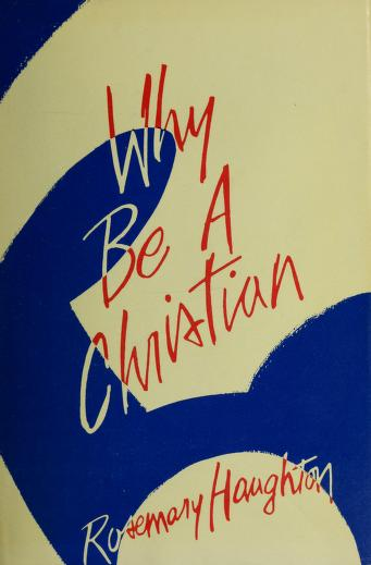 Why be a Christian? by Rosemary Haughton